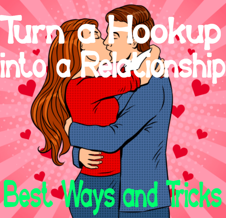 Turn a hookup into a relationships